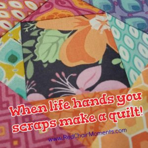 When Life Hand You Scraps Make a Quilt