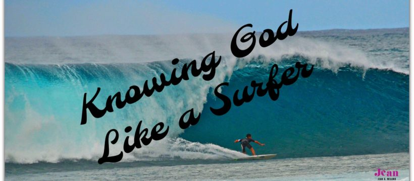 Knowing God Like a Surfer by Jean Wilund via www.InspireAFire.com
